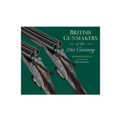 British Gunmakers of the 21st Century by Donald Dallas