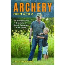 Archery from A to Z by Christian Berg